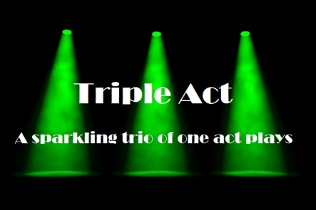 Triple Act - A sparkling trio of one act plays